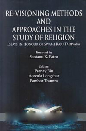 Re-Visioning Methods and Approaches in the Study of Religion: Essays in Honour of Swami Raju Tadivaka