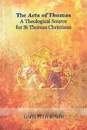 The Acts of Thomas: A Theological Source for St Thomas Christians