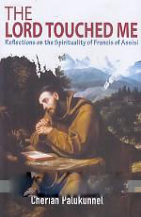 The Lord Touched Me: Reflections on the Spirituality of Francis of Assisi