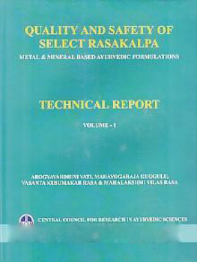 Quality and Safety of Select Rasakalpa: Metal & Mineral Based Ayurvedic Formulations: Technical Report