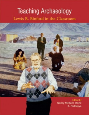Teaching Archaeology: Lewis R. Binford in the Classroom