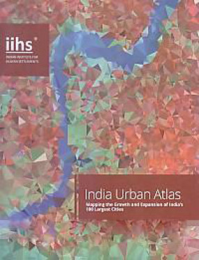 India Urban Atlas: Mapping the Growth and Expansion of India's 100 Largest Cities