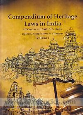 Compendium of Heritage Laws in India: All Central and State Acts, Rules,Bylaws, Notifications & Citations (In 2 Volumes)