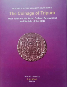 Nicholas G. Rhodes & Shankar Kumar Bose's the Coinage of Tripura: With Notes on the Seals, Orders, Decorations and Medals of the State: Revised and Updated
