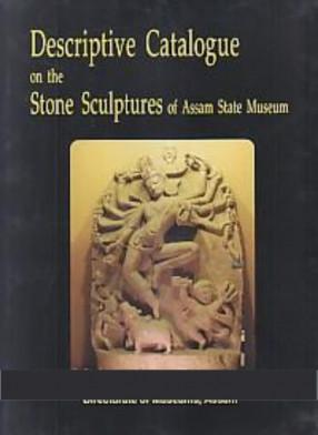 Descriptive Catalogue on the Stone Sculptures of Assam State Museum
