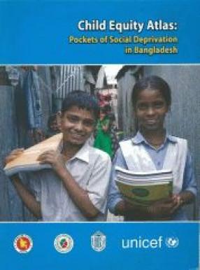 Child Equity Atlas: Pockets Of Social Deprivation In Bangladesh (CD Rom)
