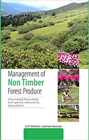 Management of Non Timber Forest Produce (Practised & Prescribed) with specific reference to Uttarakhand