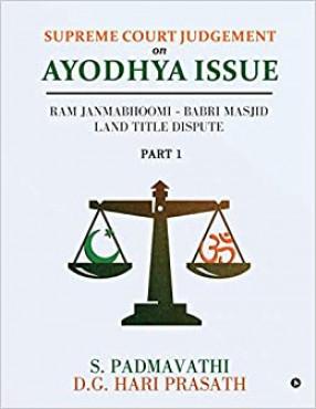 Supreme Court Judgement on Ayodhya Issue: Ram Janmabhoomi - Babri Masjid Land Title Dispute (in 2 Parts)