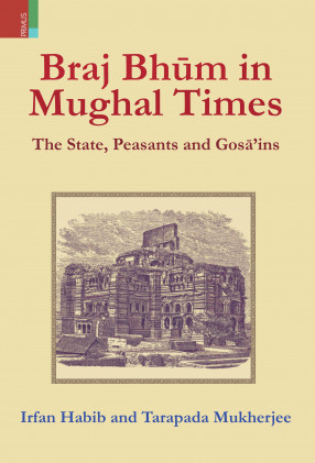 Braj Bhum in Mughal Times: The State, Peasants and Gosains