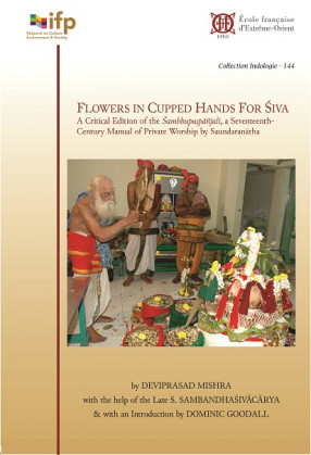 Flowers in Cupped Hands for Śiva: A critical edition of the Śambhupuṣpāñjali, a seventeenth-century manual of private worship by Saundaranātha