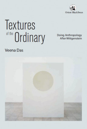 Textures of the Ordinary: Doing Anthropology After Wittgenstein