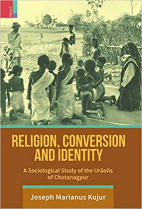 Religion, Conversion and Identity: A Sociological Study of the Uraons of Chotanagpur
