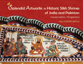 Splendid Artworks in Historic Sikh Shrines of India and Pakistan: Conservation Perspective