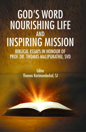 God's Word Nourishing Life and Inspiring Mission: Biblical Essays in Honour of Prof. Dr. Thomas Malipurathu, SVD