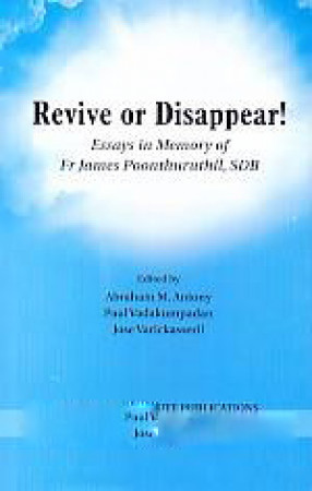 Revive or Disappear!: Essays in Memory of Fr James Poonthuruthil, SDB