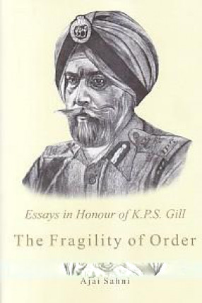 The Fragility of Order: Essays in Honour of K.P.S. Gill