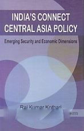 India's Connect Central Asia Policy: Emerging Security And Economic Dimensions