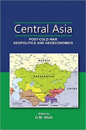 Central Asia: Post-Cold War Geopolitics And Geoeconomics