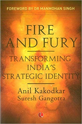 Fire and Fury: Transforming India's Strategic Identity