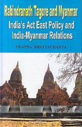 Rabindranath Tagore And Myanmar: India's Act East Policy and India-Myanmar Relations