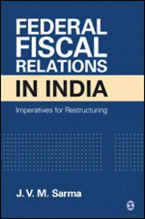 Federal Fiscal Relations in India: Imperatives For Restructuring