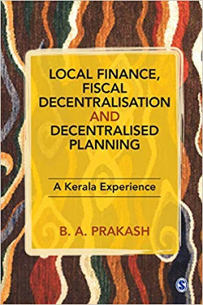 Local Finance, Fiscal Decentralisation And Decentralised Planning: A Kerala Experience