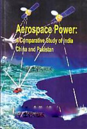Aerospace Power: A Comparative Study of India-China and Pakistan