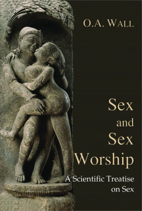 Sex and Sex Worship: A Scientific Treatise on Sex