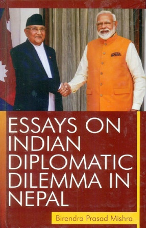 Essays on Indian Diplomatic Dilemma in Nepal
