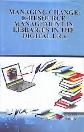 Managing Change: E-Resource Management in Libraries in the Digital Era