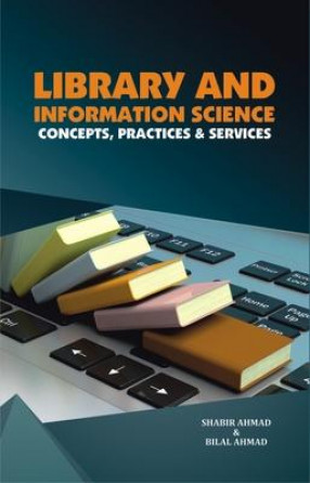 Library and Information Science: Concepts, Practices & Services
