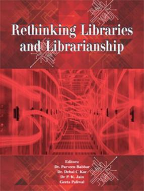Rethinking Libraries and Librarianship