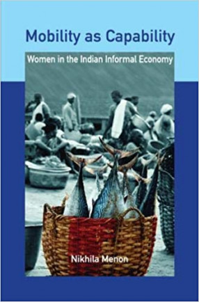 Mobility as Capability: Women in the Indian Informal Economy