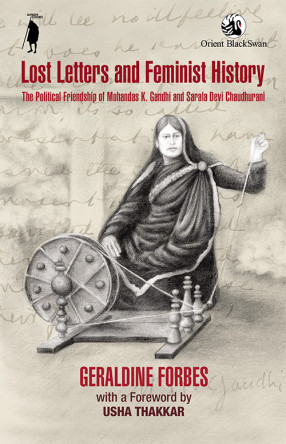 Lost Letters and Feminist History: the Political Friendship of Mohandas K. Gandhi and Sarala Devi Chaudhurani