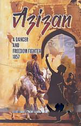 Azizan: A Dancer & Freedom Fighter of 1857