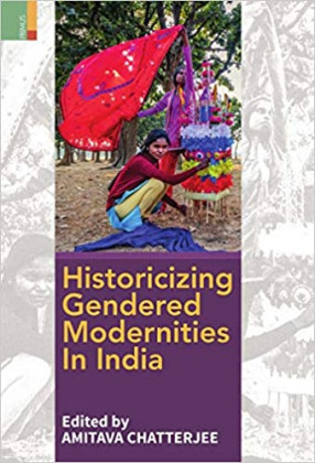 Historicizing Gendered Modernities in India