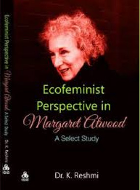Ecofeminist Perspective in Margaret Atwood: A Select Study