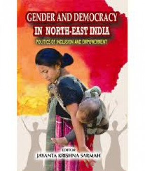 Gender and Democracy in North-East India: Politics of Inclusion and Empowerment