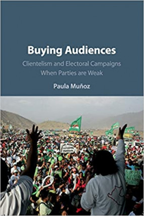 Buying Audiences: Clientelism and Electoral Campaigns When Parties Are Weak