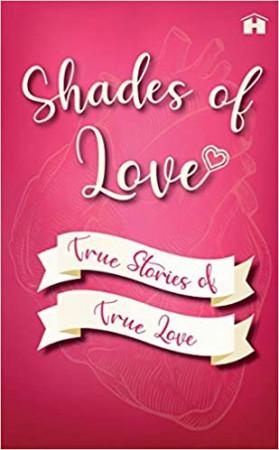 Shades of Love: True Stories of True Love; Real Stories of Real Heartbreak