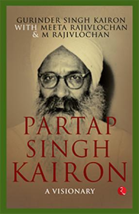 Partap Singh Kairon: A Visionary
