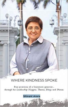 Where Kindness Spoke: Best practices of a Lieutenant Governor through her Leadership Nuggets, Tweets, Blogs and Photos