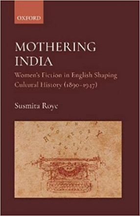 Mothering India: Women's Fiction in English Shaping Cultural History