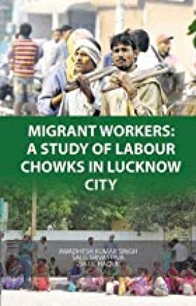Migrant Workers: A Study of Labour Chowks in Lucknow