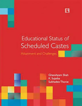Educational Status of Scheduled Castes: Attainment and Challenges