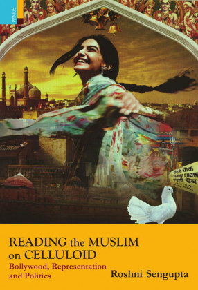 Reading the Muslim on Celluloid: Bollywood, Representation and Politics