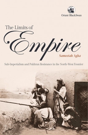 The Limits of Empire: Sub-Imperialism and Pukhtun Resistance in the North-West Frontier