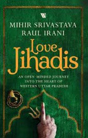 Love Jihadis: An Open Minded Journey into the Heart of Western Uttar Pradesh
