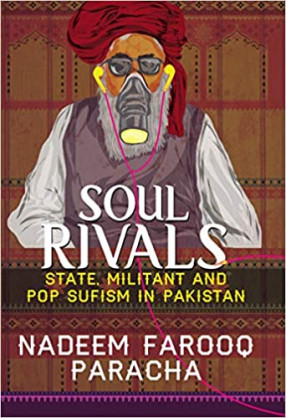 Soul Rivals: State, Militant and Pop Sufism in Pakistan