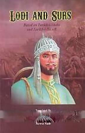 Lodi and Surs: Based on Tarikh-i-Shahi and Tarikh-I-Da,Udi